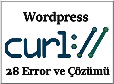 WordPress'de cURL error 28: (http_request_failed) Hatası ve Çözümü- 2020